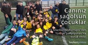 U15 İstanbul Bayburtspor'dan şampiyonaya buruk veda