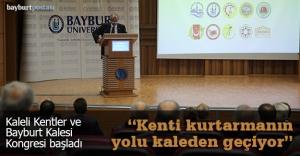 """""""Kaleli Kentler ve Bayburt Kalesi Kongresi"""" başladı"""