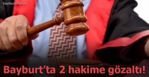 Bayburt'ta 2 hakim gözaltına alındı