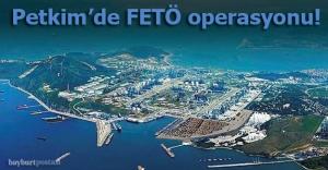 Petkim'de FETÖ operasyonu!