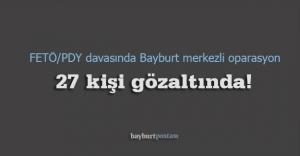 FETÖ/PDY davasında 27 kişiye gözaltı!