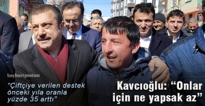 """Kavcıoğlu: """"Çiftçiye verilen destek yüzde 35 arttı"""""""