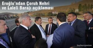 Bakan Eroğlu'ndan Çoruh Nehri ve Laleli Barajı açıklaması