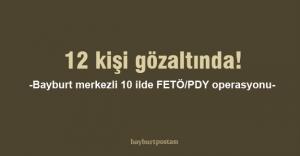 FETÖ/PDY operasyonu: 12 kişi gözaltında!