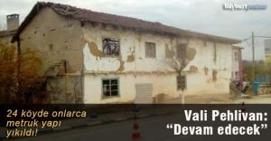 24 köyde onlarca metruk yapı yıkıldı!