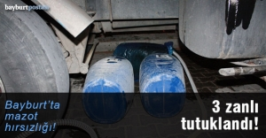 Bayburt'ta mazot hırsızlığı: 3 kişi tutuklandı!