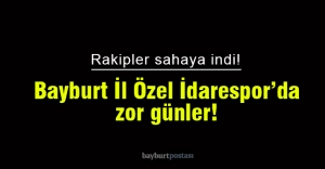 Bayburt İl Özel İdarespor'da zor günler!