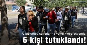 Uyuşturucudan 6 kişiye tutuklama