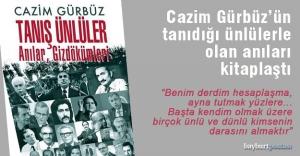 Cazim Gürbüz'ün tanıdığı ünlülerle yaşadığı anılar kitaplaştı
