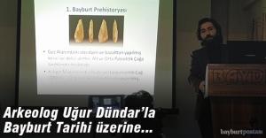 Arkeolog Uğur Dündar'la 'Bayburt Tarihi' üzerine...
