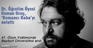 Doktor Öğretim Üyesi Osman Oruç, 'Romancı Baba'yı anlattı
