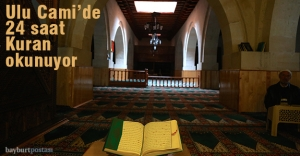 Bayburt Ulu Cami'de 24 saat Kur'an okunuyor