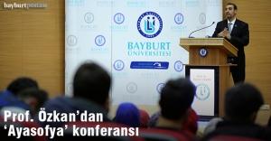 """Bayburt Üniversitesi'nde """"1700 yıllık tarihiyle Ayasofya"""" konferansı"""
