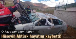 Hüseyin Aktürk yaşam mücadelesini kaybetti!