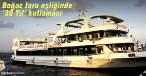 #039;30. Yıl#039; Boğaz turu eşliğinde...