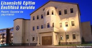 Bayburt Üniversitesi'nde Lisansüstü Eğitim Enstitüsü kuruldu