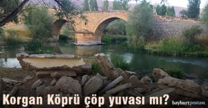 Tarihi Korgan Köprü çöp yuvası...