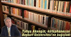 Akengin, yılların birikimi kütüphanesini Bayburt Üniversitesi'ne bağışladı