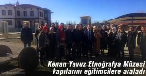 Kenan Yavuz Etnoğrafya Müzesi kapılarını eğitimcilere araladı