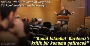 """Külünk: """"Kanal İstanbul"""" Karadeniz'i kritik bir konuma getirecek"""""""
