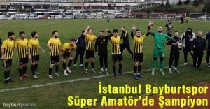 İstanbul Bayburtspor, Süper Amatör'de şampiyon