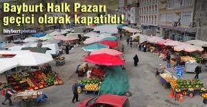 Bayburt Halk Pazarı geçici olarak kapatıldı!