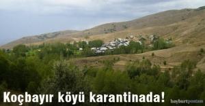 Koçbayır köyü karantina altında!