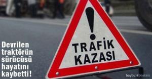 Kalecik köyünde traktör devrildi: 1 ölü!