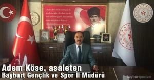 Adem Köse, asaleten Bayburt Gençlik ve Spor İl Müdürü