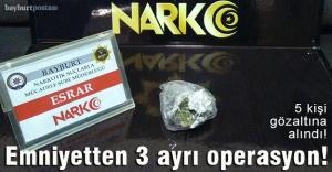 Bayburt'ta emniyetten üç ayrı uyuşturucu operasyonu!