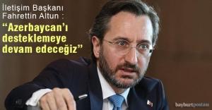 """Altun: """"Azerbaycan'ı desteklemeye devam edeceğiz"""""""