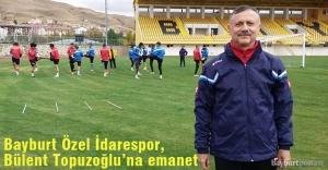 Bayburt Özel İdarespor, Bülent Topuzoğlu'na emanet