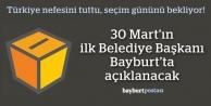 30 Mart'ın ilk belediye başkanı Bayburt'ta açıklanacak