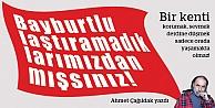 """Ahmet Çağıldak yazdı: """"Bayburtlulaştıramamak!"""