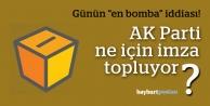 """""""AK Parti ne için imza topluyor?"""""""