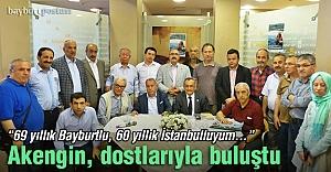 Akengin, İstanbul'da dostlarıyla buluştu