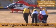 Ambulans helikopterle Erzurum'a sevk edildi