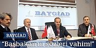 BAYGİAD: ''Başbakan'ın sözleri vahim''