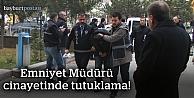 Emniyet müdürü cinayetinde 1 kişi tutuklandı!