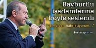 Erdoğan'dan Bayburtlu işadamlarına çağrı