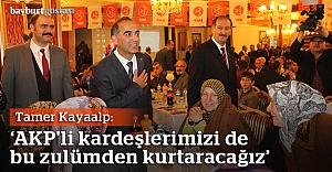 Kayaalp: quot;AKP#039;li kardeşlerimizi de bu zulümden kurtaracağızquot;