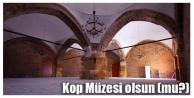 Kop Müzesi olsun (mu?)