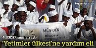 Müs-Der'den 'yetimler ülkesi'ne yardım eli
