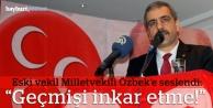 "Özbek'e seslendi: ""Geçmişi inkâr etme"""