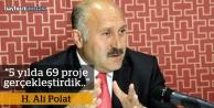 """Polat: """"5 yılda 69 proje gerçekleştirdik"""""""