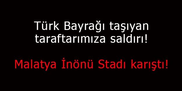 Türk bayraklı taraftarlarımıza saldırı!