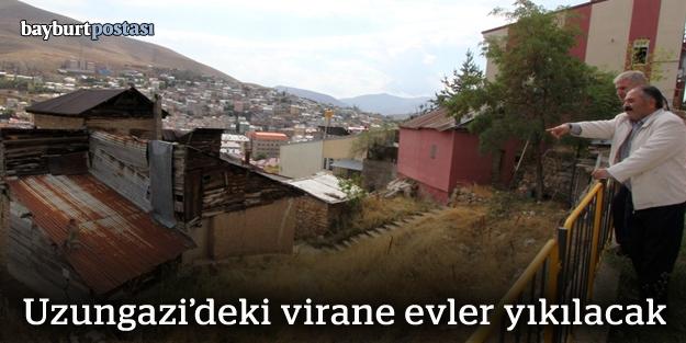 Uzungazi'deki virane evler yıkılacak
